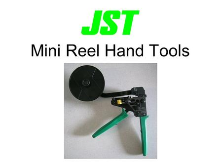 Mini Reel Hand Tools. JST Mini Reel Hand Tool JST is proud to introduce the JST Mini Reel hand tool and explain the features, benefits and basic operation.