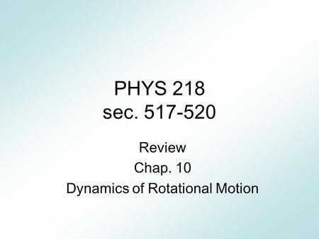 Review Chap. 10 Dynamics of Rotational Motion