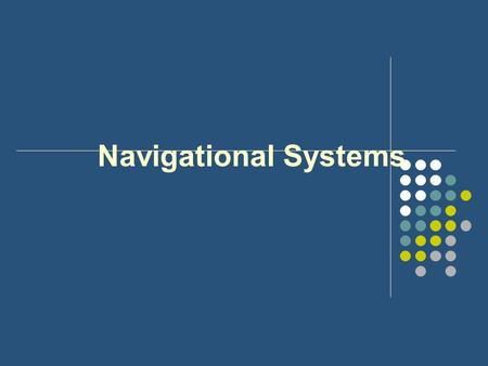 Navigational Systems. Introduction Objectives of navigation: Know your position Efficient use of fuel Maintain a flight schedule Avoid other air traffic.