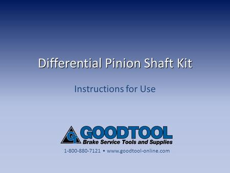 Differential Pinion Shaft Kit Instructions for Use 1-800-880-7121 www.goodtool-online.com.