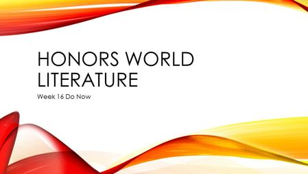 HONORS WORLD LITERATURE Week 16 Do Now. DO NOW: MONDAY, DECEMBER 8 TH, 2014.