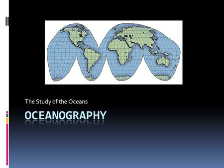 The Study of the Oceans Oceanography.