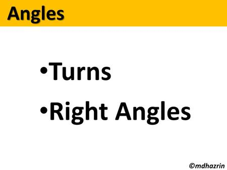 Turns Right Angles Angles Angles ©mdhazrin. One Complete Turn 90   1 round clockwise Angles: Angles: Turns & Right angles 90   360  ©mdhazrin.