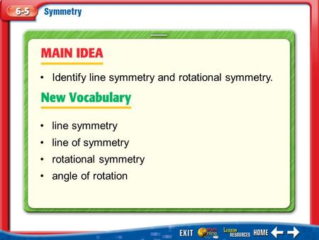 Identify line symmetry and rotational symmetry.