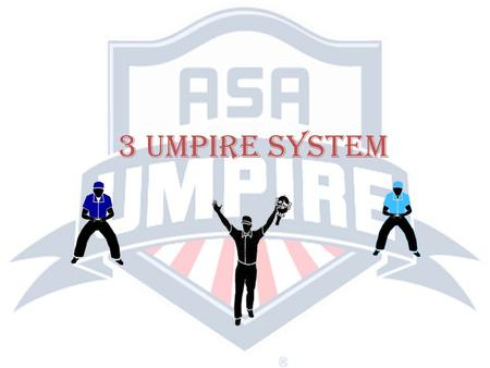 3 umpire system. FOUR BASIC RULES GOVERNING COVERAGE OF THE THREE UMPIRE SYSTEM Rotation for the Three Umpire System is always clockwise. Once a Base.