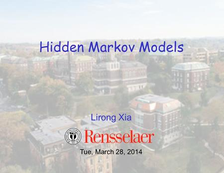 Lirong Xia Hidden Markov Models Tue, March 28, 2014.