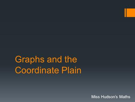 Graphs and the Coordinate Plain Miss Hudson's Maths.