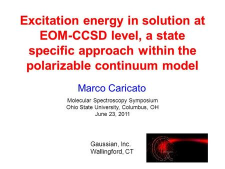 Marco Caricato Molecular Spectroscopy Symposium Ohio State University, Columbus, OH June 23, 2011 Gaussian, Inc. Wallingford, CT Excitation energy in solution.