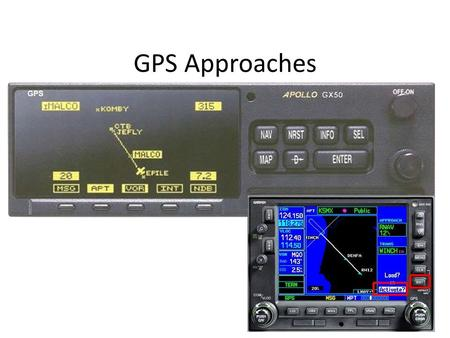 GPS Approaches 1. GPS Terminology Receiver Autonomous Integrity Monitoring (RAIM) – Process used by a GPS receiver to determine the integrity of the GPS'