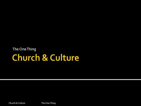 The One Thing Church & CultureThe One Thing. Church & CultureThe One Thing Ideas have consequences. - Richard M. Weaver.