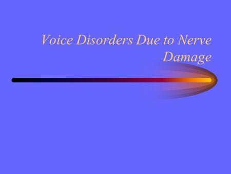 Voice Disorders Due to Nerve Damage. Vocal fold paralysis Inability of one or both folds to move because of the lack of innervation to particular intrinsic.