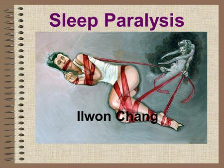 Sleep Paralysis Ilwon Chang. What is it? In normal REM sleep, neurotransmitters in your spinal cord prevent you from moving during dreams. When REM ends,