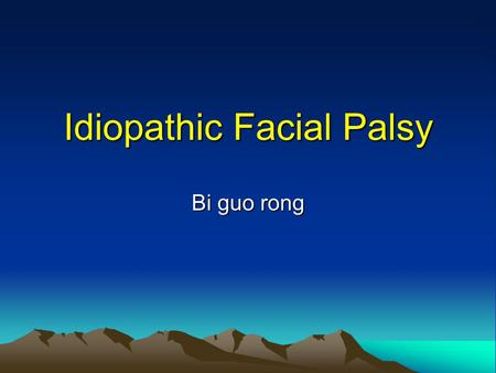 Idiopathic Facial Palsy Bi guo rong. Definition Idiopathic Facial palsy is also called Bell`s palsy or Facial neuritis. It is characterized by a rapid.