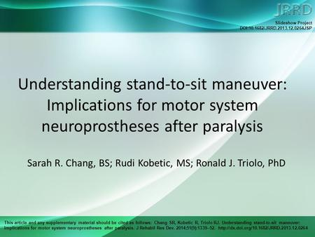 This article and any supplementary material should be cited as follows: Chang SR, Kobetic R, Triolo RJ. Understanding stand-to-sit maneuver: Implications.