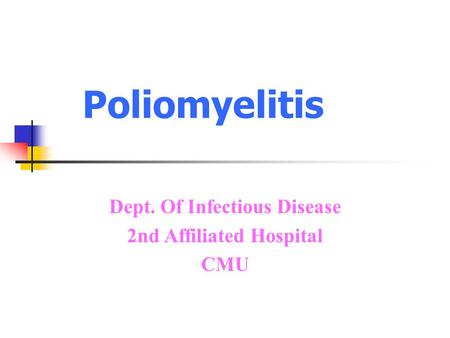Poliomyelitis Dept. Of Infectious Disease 2nd Affiliated Hospital CMU.