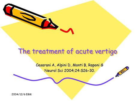 2004/12/6 EBM The treatment of acute vertigo Cesarani A, Alpini D, Monti B, Raponi G Neurol Sci 2004;24:S26-30.