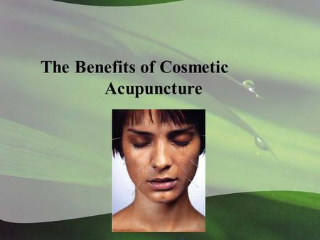 Cosmetic Acupuncture The Benefits of Cosmetic Acupuncture.