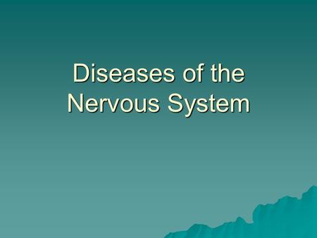 Diseases of the Nervous System. Nervous System  Central nervous system – brain and spinal cord  Peripheral nervous system.