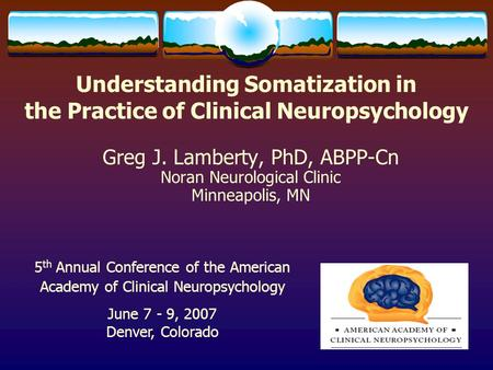 Understanding Somatization in the Practice <strong>of</strong> Clinical Neuropsychology