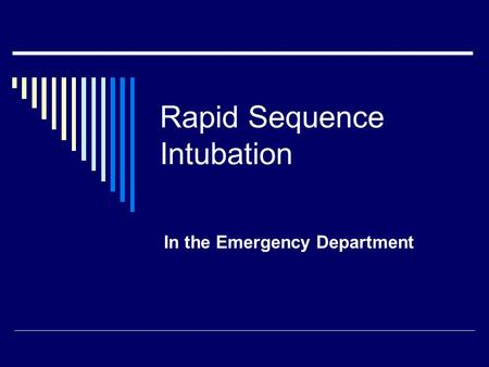 Rapid Sequence Intubation In the Emergency Department.