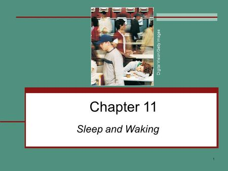 1 Chapter 11 Sleep and Waking Digital Vision/Getty Images.