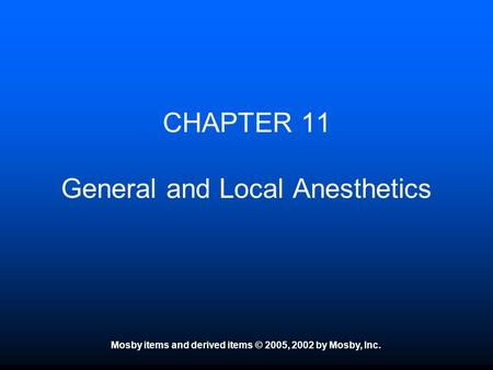 Mosby items and derived items © 2005, 2002 by Mosby, Inc. CHAPTER 11 General and Local Anesthetics.