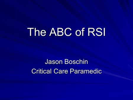 The ABC of RSI Jason Boschin Critical Care Paramedic.