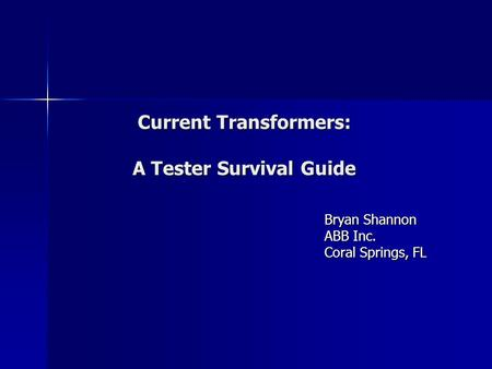 Current Transformers: A Tester Survival Guide Bryan Shannon ABB Inc. Coral Springs, FL.
