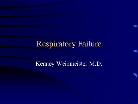 Respiratory Failure Kenney Weinmeister M.D.. Definition Demand overwhelms the capacity of the system Hypoxemia: PaO2 < 60 mmHg Hypercarbia: PaCO2 > 49.