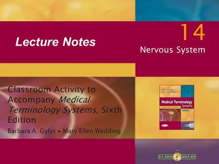 Lecture Notes Classroom Activity to Accompany Medical Terminology Systems, Sixth Edition Barbara A. Gylys ∙ Mary Ellen Wedding 14 Nervous System.
