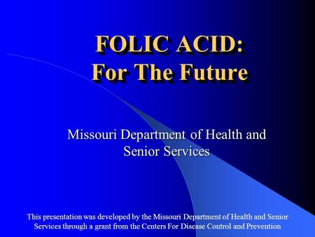 This presentation was developed by the Missouri Department of Health and Senior Services through a grant from the Centers For Disease Control and Prevention.