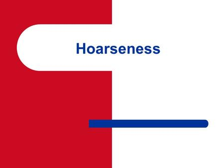 Hoarseness. Common referral Hoarseness reflects any abnormality of normal phonation.