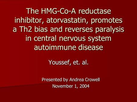 The HMG-Co-A reductase inhibitor, atorvastatin, promotes a Th2 bias and reverses paralysis in central nervous system autoimmune disease Youssef, et. al.