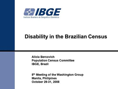 Alicia Bercovich Population Census Committee IBGE, Brazil 8 Meeting of the Washington Group 8 th Meeting of the Washington Group Manila, Philipines October.