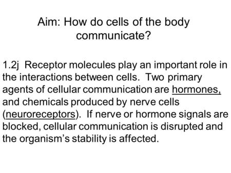 Aim: How do cells of the body communicate? 1.2j Receptor molecules play an important role in the interactions between cells. Two primary agents of cellular.