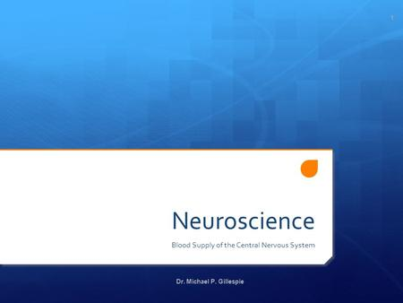 Neuroscience Blood Supply of the Central Nervous System Dr. Michael P. Gillespie 1.
