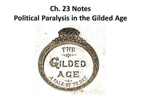 Ch. 23 Notes Political Paralysis in the Gilded Age.