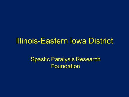 Illinois-Eastern Iowa District Spastic Paralysis Research Foundation.