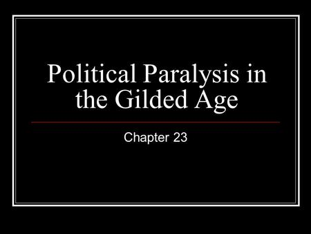 Political Paralysis in the Gilded Age Chapter 23.