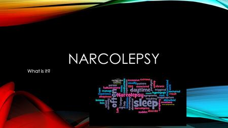 NARCOLEPSY What is it?. DIAGNOSIS Irresistible need to rest, lapsing into sleep, napping all in the same day Over the course of three months at least.