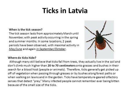 Ticks in Latvia When is the tick season? The tick season lasts from approximately March until November, with peak activity occurring in the spring and.