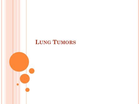 L UNG T UMORS. Lung cancer is the leading cause of cancer deaths in both women and men about 2% of those diagnosed with lung cancer that has spread to.
