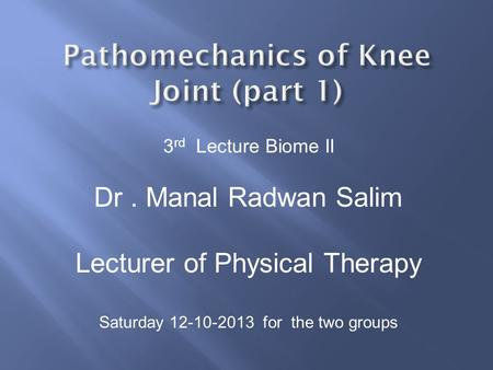 3 rd Lecture Biome II Dr. Manal Radwan Salim Lecturer of Physical Therapy Saturday 12-10-2013 for the two groups.