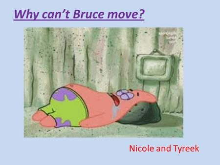 Why can't Bruce move? Nicole and Tyreek Bruce is at a sleepover with his best friend Wayne.