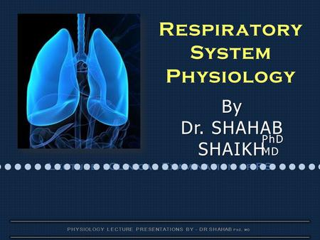 PHYSIOLOGY LECTURE PRESENTATIONS BY - DR SHAHAB PhD, MD Respiratory System Physiology By Dr. SHAHAB SHAIKH Lecture : Clinical Examination of RS PhD MD.