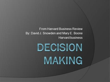 From Harvard Business Review By: David J. Snowden and Mary E. Boone Harvard business.