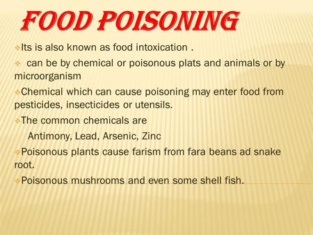 Food poisoning  Its is also known as food intoxication.  can be by chemical or poisonous plats and animals or by microorganism  Chemical which can cause.