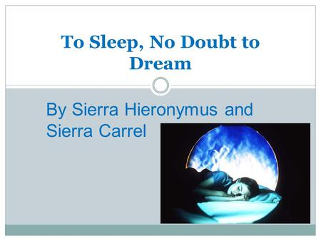 To Sleep, No Doubt to Dream By Sierra Hieronymus and Sierra Carrel.