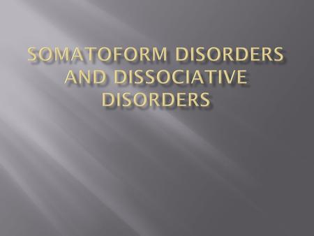  Psychosomatic Disorders: Disorders in which there is a real physical illness that is caused by psychological factors (usually stress)  Somatoform: