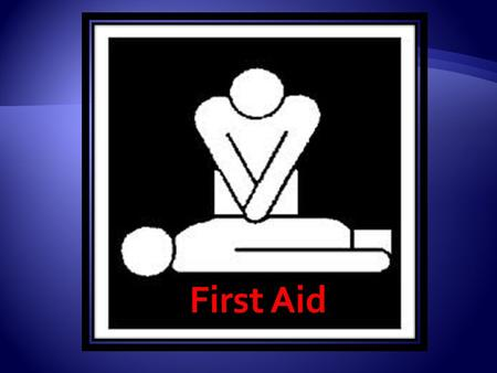First Aid. -Emergency medical care for someone who has been hurt or sick  Knowing first aid and acting quickly can save someone's life.
